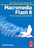 echange, troc Birgitta Hosea - The Focal Easy Guide to Macromedia Flash 8: For New Users And Professionals