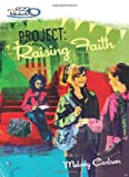Project: Raising Faith (Girls of 622 Harbor View #5) (0310713498) by Carlson, Melody