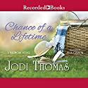 Chance of a Lifetime Audiobook by Jodi Thomas Narrated by Julia Gibson