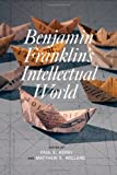 Benjamin Franklins Intellectual World