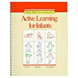img - for ACTIVE LEARNING FOR INFANTS COPYRIGHT 1987 (Addison-Wesley Active Learning Series) book / textbook / text book