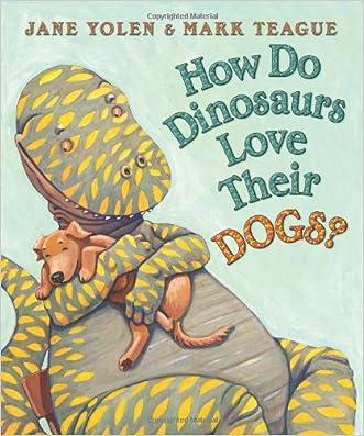 How Do Dinosaurs Love Their Dogs? written by Jane Yolen