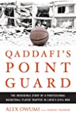 Qaddafi's Point Guard:�The Incredible Story of a Professional Basketball Player Trapped in Libya's Civil War