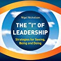 The I of Leadership: Strategies for Seeing, Being and Doing Audiobook by Nigel Nicholson Narrated by Colin Mace