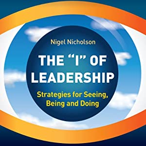 The I of Leadership: Strategies for Seeing, Being and Doing | [Nigel Nicholson]