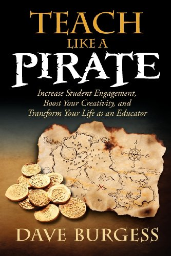 Teach Like a PIRATE: Increase Student Engagement, Boost Your Creativity, and Transform Your Life as