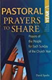 David Sparks Pastoral Prayers to Share: Year A - Prayers of the People for Each Sunday of the Church Year (Christianity)