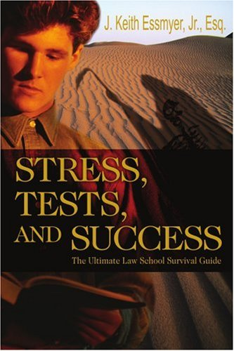 Stress, Tests, and Success: The Ultimate Law School Survival Guide
