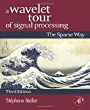 echange, troc Stephane Mallat - A Wavelet Tour of Signal Processing: The Sparse Way