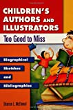 Children's Authors and Illustrators Too Good to Miss: Biographical Sketches and Bibliographies (Popular Authors Series)