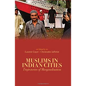 Muslims in Indian Cities: Trajectories of Marginalisation (Columbia/Hurst) Lauren Gayer and Christophe Jaffrelot