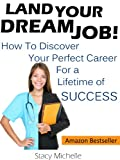 img - for Land Your Dream Job! How to Discover Your Perfect Career for a Lifetime of Success (Landing Your Job Series Book 3) book / textbook / text book