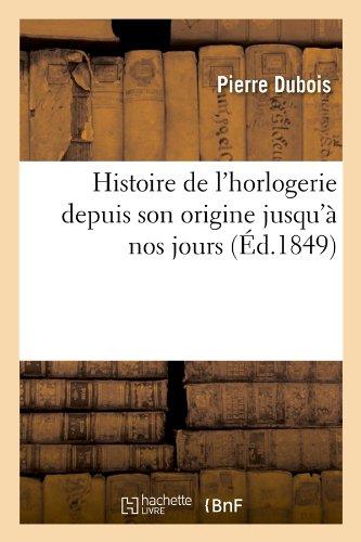 Histoire de LHorlogerie Depuis Son Origine Jusqua Nos Jours (Arts)  [DuBois, Pierre] (Tapa Blanda)