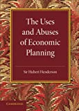 img - for The Uses and Abuses of Economic Planning: The Rede Lecture, 1947 book / textbook / text book