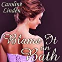 Blame It on Bath: The Truth About the Duke, Book 2 (       UNABRIDGED) by Caroline Linden Narrated by Gildart Jackson