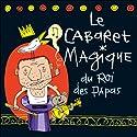 Le cabaret magique du roi des papas Performance Auteur(s) : Vincent Malone Narrateur(s) : Vincent Malone