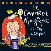 Le cabaret magique du roi des papas | Vincent Malone