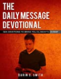 img - for The Daily Message Devotional: 365 Devotions to Bring You Closer to Christ book / textbook / text book