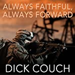 Always Faithful, Always Forward: The Forging of a Special Operations Marine | Dick Couch