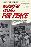 Women Strike for Peace: Traditional Motherhood and Radical Politics in the 1960s (Women in Culture and Society)