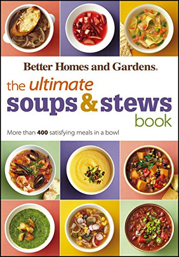 Download The Ultimate Soups & Stews Book: More than 400 Satisfying Meals in a Bowl (Better Homes and Gardens Ultimate)