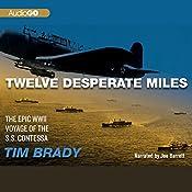 Twelve Desperate Miles: The Epic World War II Voyage of the SS Contessa   [Tim Brady]