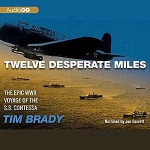 Twelve Desperate Miles: The Epic World War II Voyage of the SS Contessa | [Tim Brady]