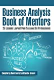 Business Analysis Book of Mentors: 25 Lessons Learned from Seasoned BA Professionals