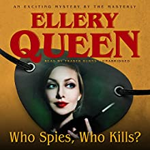 Who Spies, Who Kills? (       UNABRIDGED) by Ellery Queen Narrated by Traber Burns