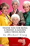 Thank You for Being a Friend: A Golden Girls Trivia Book