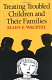 img - for Treating Troubled Children and Their Families book / textbook / text book