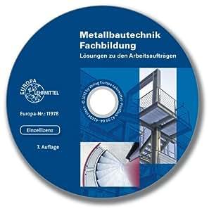 Lösungs-CD zu 11311 - Lösungsvorschläge für alle Arbeitsaufträge und Kenntnisfragen: passt zur 8. Auflage Metallbautechnik Fachbildung / CD Einzellizenz