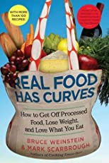 REAL FOOD HAS CURVES: HOW TO GET OFF PROCESSED FOOD, LOSE WEIGHT, AND LOVE WHAT YOU EAT by Weinstein, Bruce ( Author ) on May-11-2010[ Hardcover ]