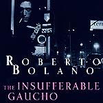 The Insufferable Gaucho | Roberto Bolano