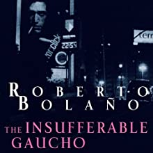 The Insufferable Gaucho Audiobook by Roberto Bolano Narrated by David Crommett