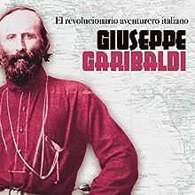Giuseppe Garibaldi: El revolucionario aventurero italiano [The Italian Adventurer Revolutionary] | Livre audio Auteur(s) :  Online Studio Productions Narrateur(s) :  uncredited