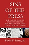 img - for Sins of the Press: The Untold Story of The Boston Globe's Reporting on Sex Abuse in the Catholic Church book / textbook / text book