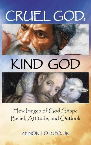 Cruel God, Kind God: How Images of God Shape Belief, Attitude, and Outlook (Psychology, Religion, and Spirituality)
