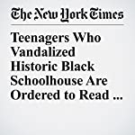 Teenagers Who Vandalized Historic Black Schoolhouse Are Ordered to Read Books   Christine Hauser