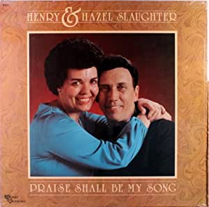 Henry & Hazel Slaughter - PRAISE SHALL BE MY SONG
