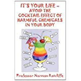 "IT'S YOUR LIFE - AVOID THE COCKTAIL EFFECT OF HARMFUL CHEMICALS IN YOUR BODYvon ""Professor Norman..."""