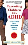 img - for Parenting Children with ADHD: 10 Lessons That Medicine Cannot Teach (APA Lifetools) by Monastra, Vincent J. (2005) Paperback book / textbook / text book