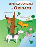 African Animals in Origami: Second Revised Edition (1490360069) by Montroll, John