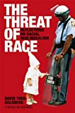 The Threat of Race: Reflections on Racial Neoliberalism (Wiley-Blackwell Manifestos)