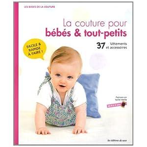 La couture pour bébé & tout-petits: 37 vêtements et accessoires. Patrons en taille réelle de 0 à 3 ans.