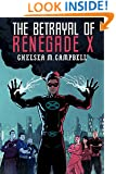 The Betrayal of Renegade X (Renegade X, Book 3)