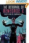 The Betrayal of Renegade X (Renegade...
