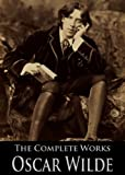 img - for The Complete Works of Oscar Wilde: The Picture of Dorian Gray, The Importance of Being Earnest, The Happy Prince and Other Tales, Teleny and More book / textbook / text book