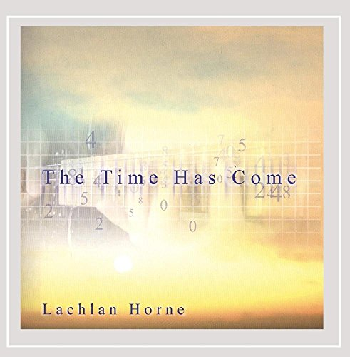 Lachlan Horne - The Time Has Come