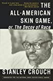 The All-American Skin Game, or Decoy of Race: The Long and the Short of It, 1990-1994 (0679776605) by Crouch, Stanley